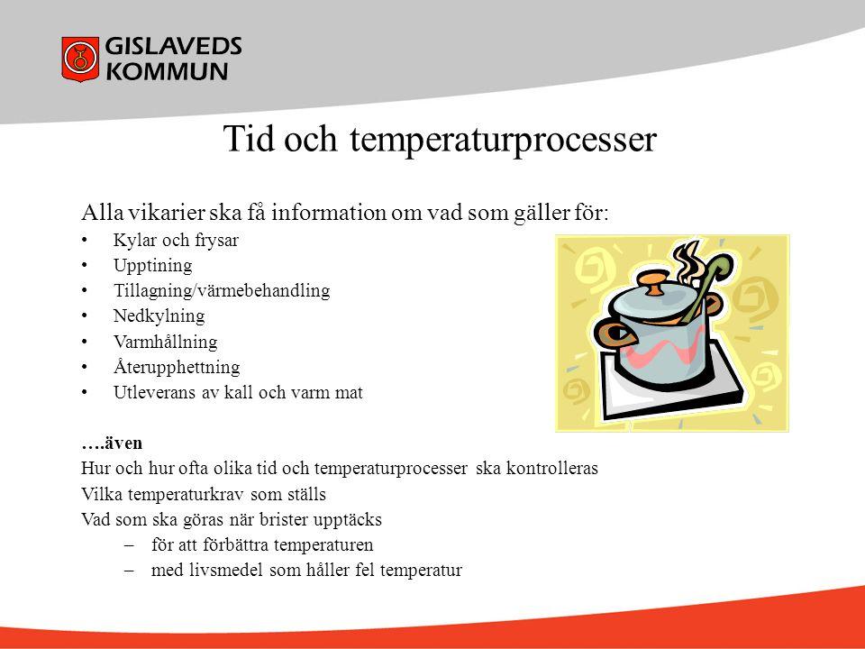 Tid och temperaturprocesser Alla vikarier ska få information om vad som gäller för: Kylar och frysar Upptining Tillagning/värmebehandling Nedkylning V