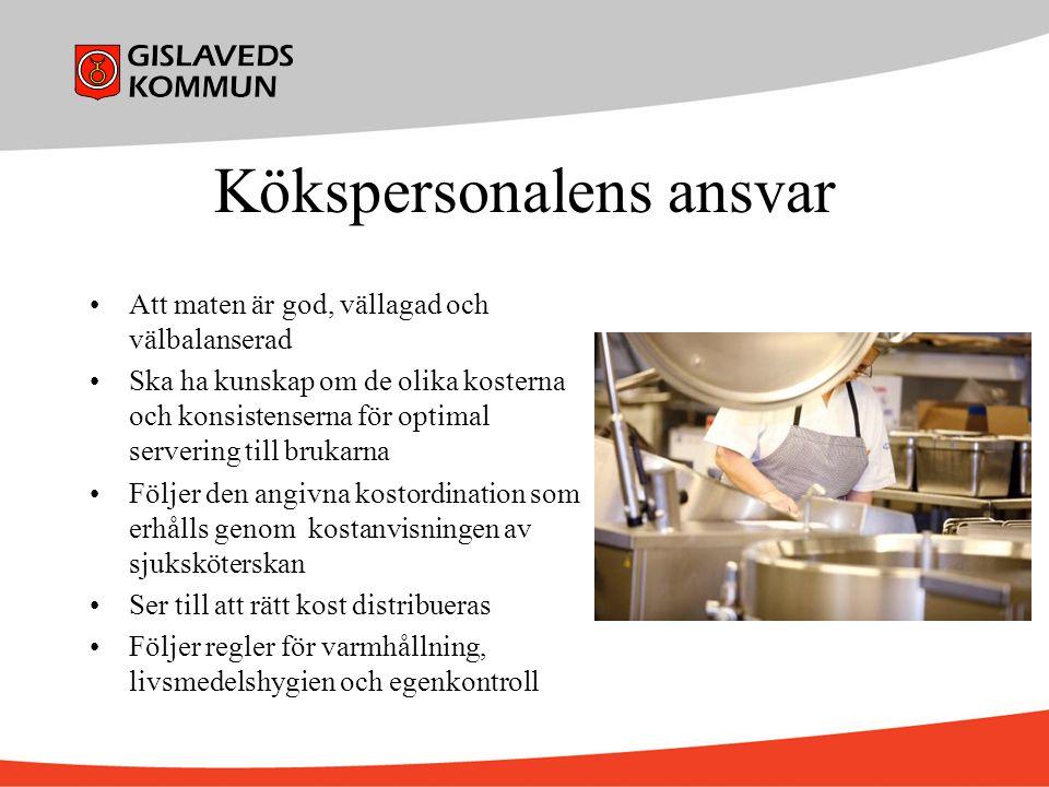 Kökspersonalens ansvar Att maten är god, vällagad och välbalanserad Ska ha kunskap om de olika kosterna och konsistenserna för optimal servering till