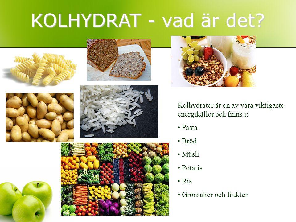 KOLHYDRAT - vad är det? Kolhydrater är en av våra viktigaste energikällor och finns i: Pasta Bröd Müsli Potatis Ris Grönsaker och frukter