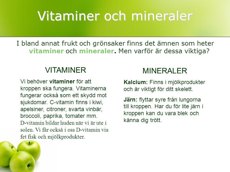 Vitaminer och mineraler I bland annat frukt och grönsaker finns det ämnen som heter vitaminer och mineraler. Men varför är dessa viktiga? VITAMINER Vi