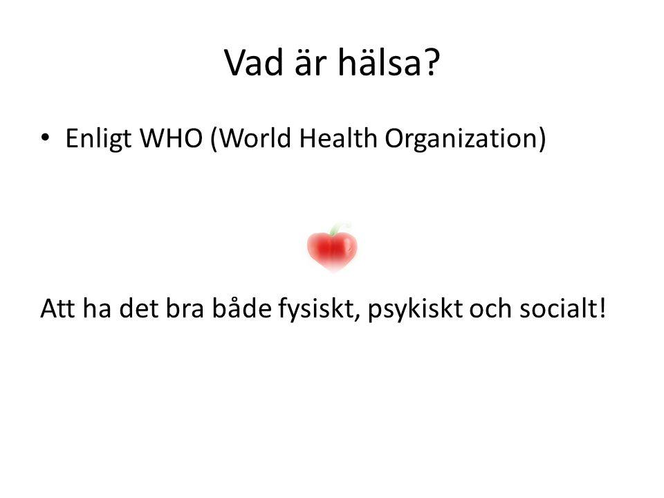 Vad är hälsa? Enligt WHO (World Health Organization) Att ha det bra både fysiskt, psykiskt och socialt!