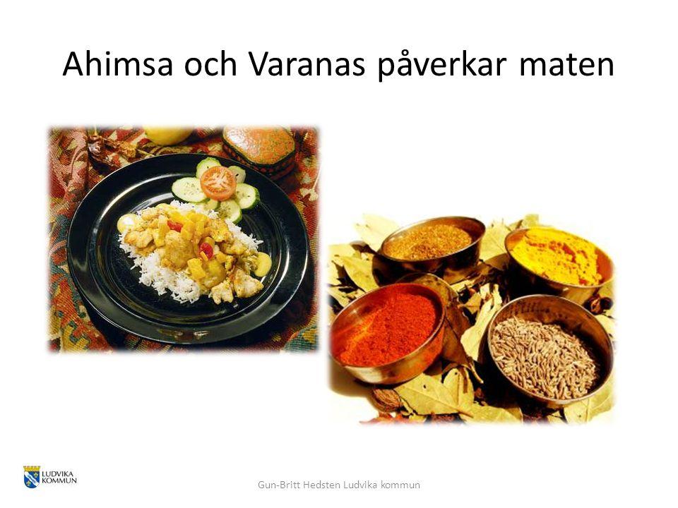 Ahimsa och Varanas påverkar maten Gun-Britt Hedsten Ludvika kommun