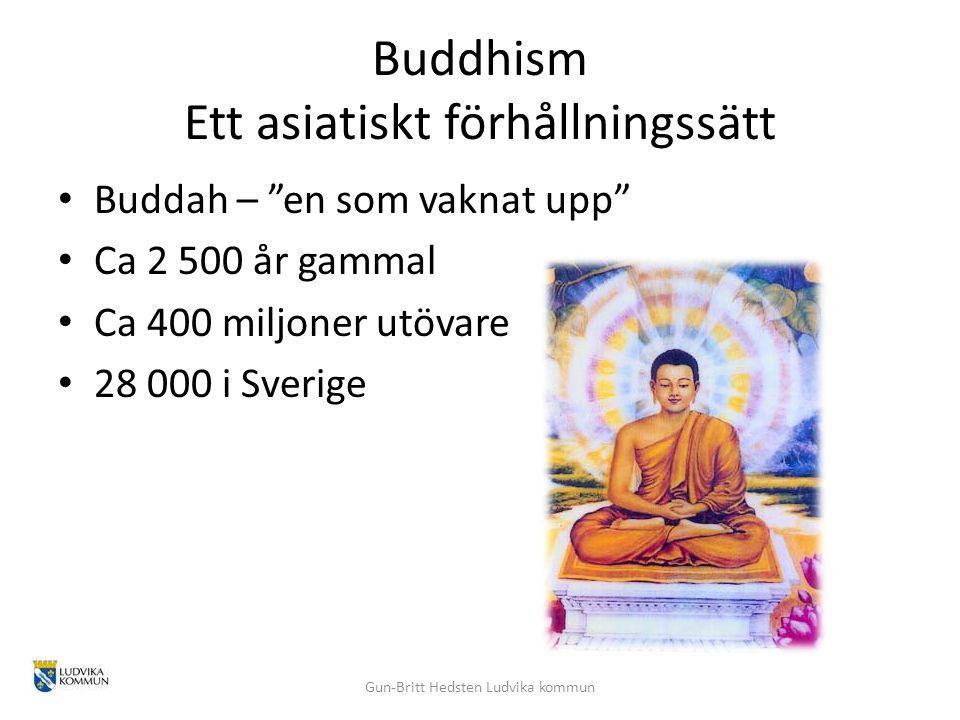 """Buddhism Ett asiatiskt förhållningssätt Buddah – """"en som vaknat upp"""" Ca 2 500 år gammal Ca 400 miljoner utövare 28 000 i Sverige Gun-Britt Hedsten Lud"""
