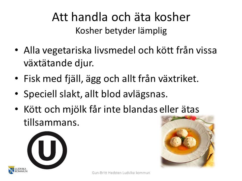 Att handla och äta kosher Kosher betyder lämplig Alla vegetariska livsmedel och kött från vissa växtätande djur. Fisk med fjäll, ägg och allt från väx