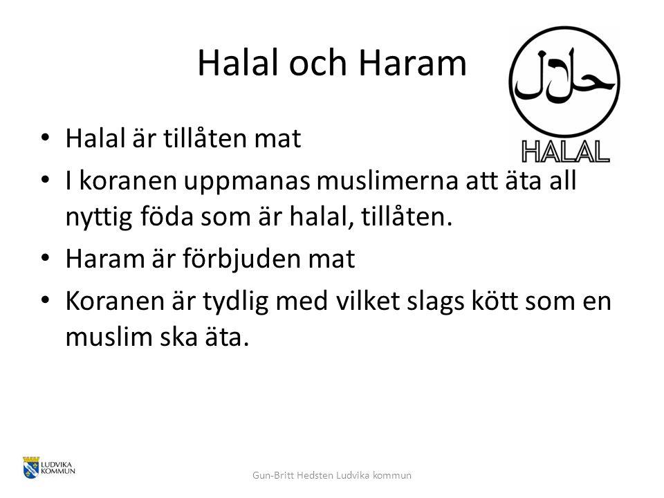 Halal och Haram Halal är tillåten mat I koranen uppmanas muslimerna att äta all nyttig föda som är halal, tillåten. Haram är förbjuden mat Koranen är