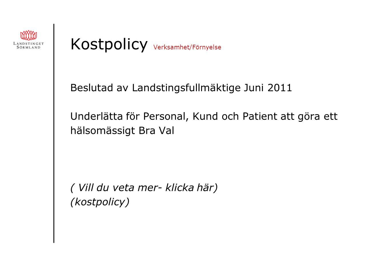 Kostpolicy Verksamhet/Förnyelse Beslutad av Landstingsfullmäktige Juni 2011 Underlätta för Personal, Kund och Patient att göra ett hälsomässigt Bra Val ( Vill du veta mer- klicka här) (kostpolicy)