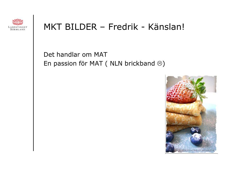 MKT BILDER – Fredrik - Känslan! Det handlar om MAT En passion för MAT ( NLN brickband  )