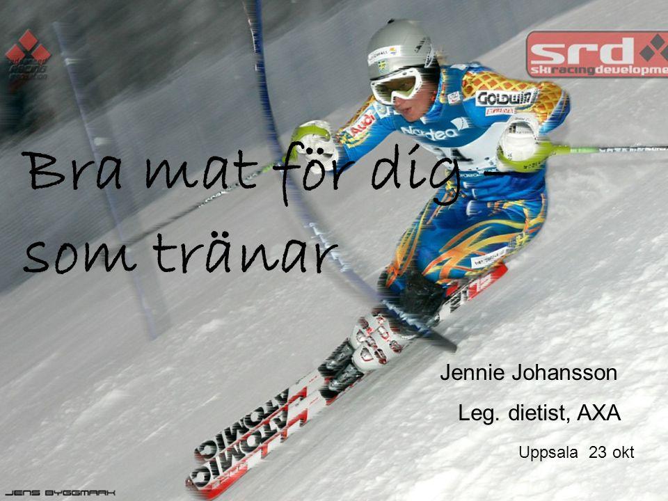 Bra mat för dig – som tränar Jennie Johansson Leg. dietist, AXA Uppsala 23 okt