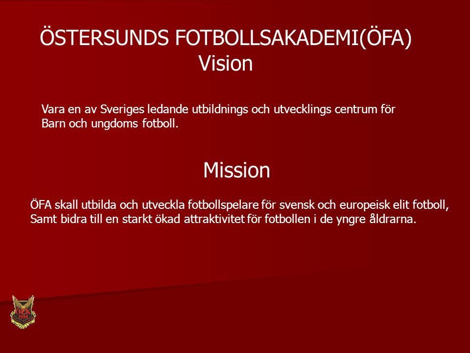ÖSTERSUNDS FOTBOLLSAKADEMI(ÖFA) Vision Vara en av Sveriges ledande utbildnings och utvecklings centrum för Barn och ungdoms fotboll. Mission ÖFA skall