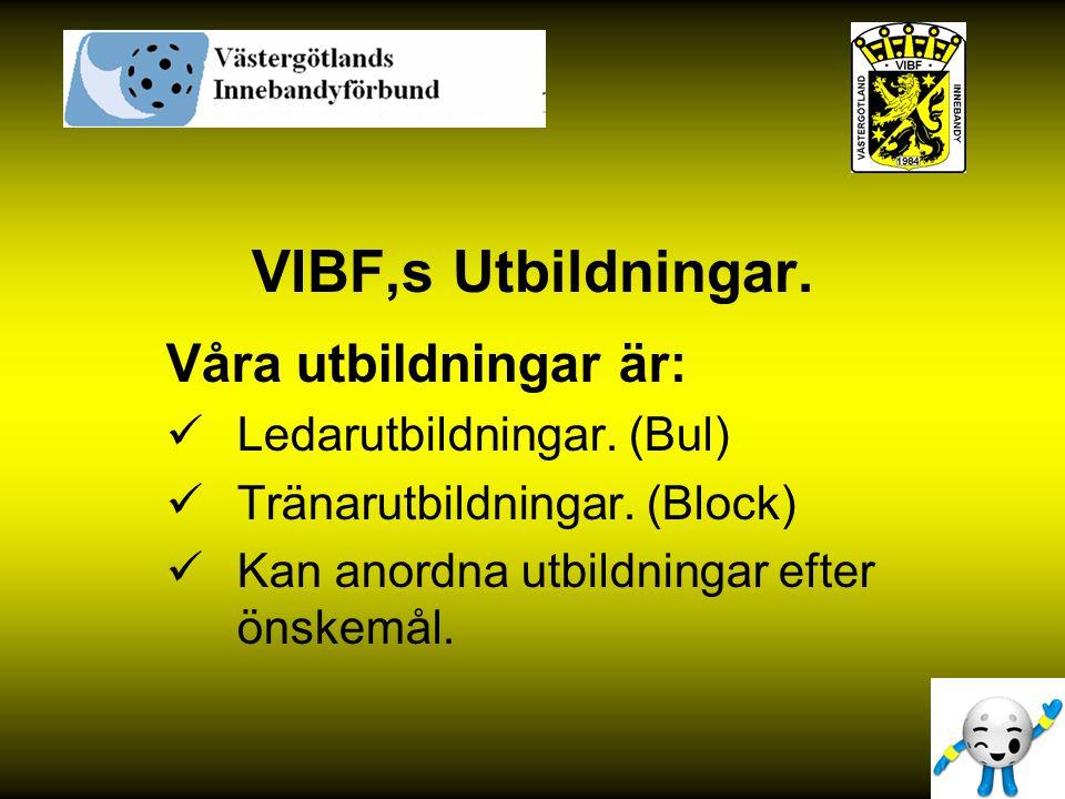 VIBF,s Utbildningar. Våra utbildningar är: Ledarutbildningar. (Bul) Tränarutbildningar. (Block) Kan anordna utbildningar efter önskemål.