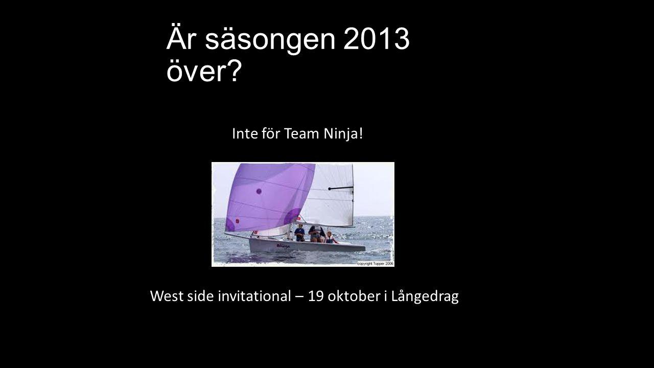 Är säsongen 2013 över West side invitational – 19 oktober i Långedrag Inte för Team Ninja!