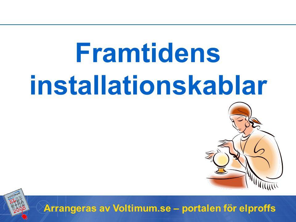 Arrangeras av Voltimum.se – portalen för elproffs Framtidens elinstallationer + syre PVC + syre Halogenfri Utvecklingen