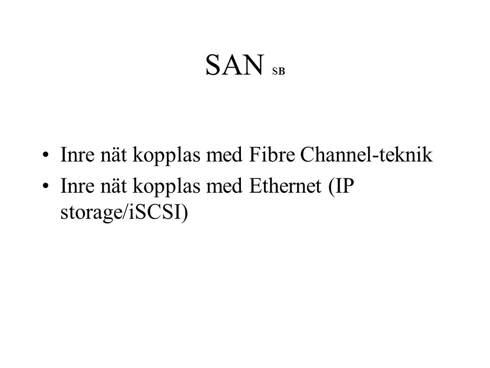 SAN SB Inre nät kopplas med Fibre Channel-teknik Inre nät kopplas med Ethernet (IP storage/iSCSI)