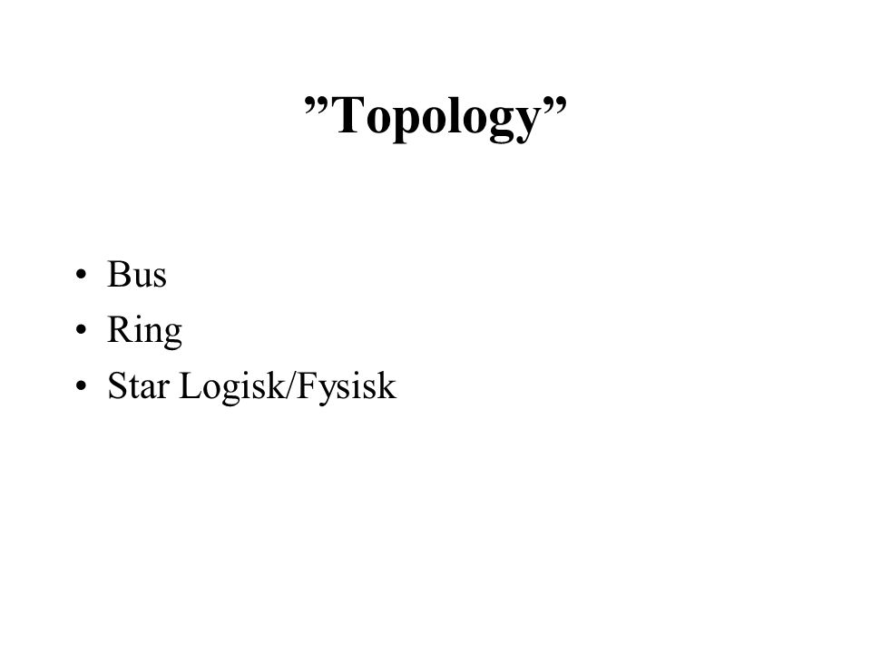 Topology Repeaters (Lager 1) Bryggor(Lager2) Routrar(Lager 3) Switchar(Lager 2-3) Hubbar(Lager 1) Kablar(Lager 1) Wireless networks (WLAN) Virtual Local Area Network (VLAN)
