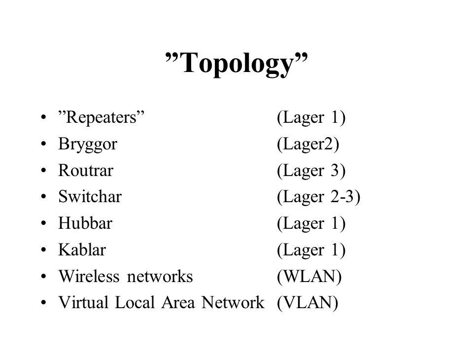 Application layer Presentation layer Session layer Transport layer Network layer Data link layer Physical layer Router Switch / Bridge Repeater / Hub OSI layerInterconnection hardware *