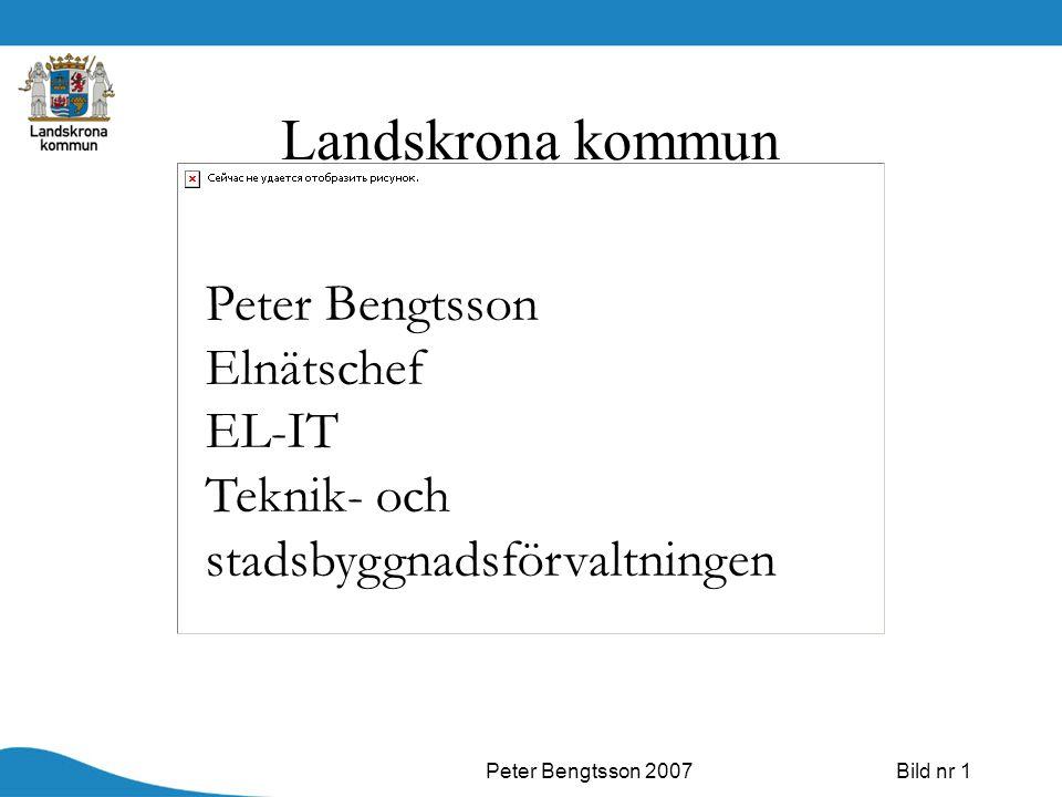 Peter Bengtsson 2007Bild nr 1 Landskrona kommun Peter Bengtsson Elnätschef EL-IT Teknik- och stadsbyggnadsförvaltningen