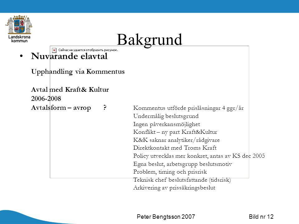 Peter Bengtsson 2007Bild nr 12 Bakgrund Nuvarande elavtal Upphandling via Kommentus Avtal med Kraft& Kultur 2006-2008 Avtalsform – avrop ? Kommentus u