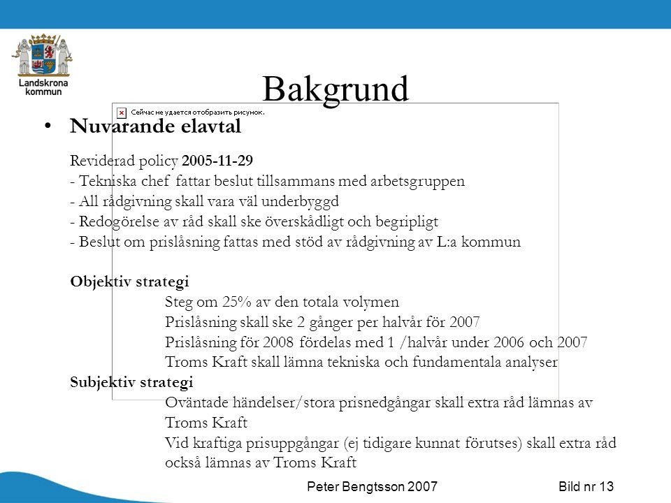 Peter Bengtsson 2007Bild nr 13 Bakgrund Nuvarande elavtal Reviderad policy 2005-11-29 - Tekniska chef fattar beslut tillsammans med arbetsgruppen - Al