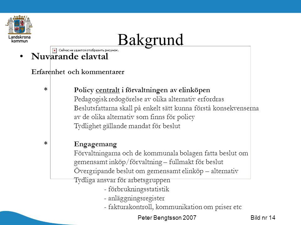 Peter Bengtsson 2007Bild nr 14 Bakgrund Nuvarande elavtal Erfarenhet och kommentarer *Policy centralt i förvaltningen av elinköpen Pedagogisk redogöre