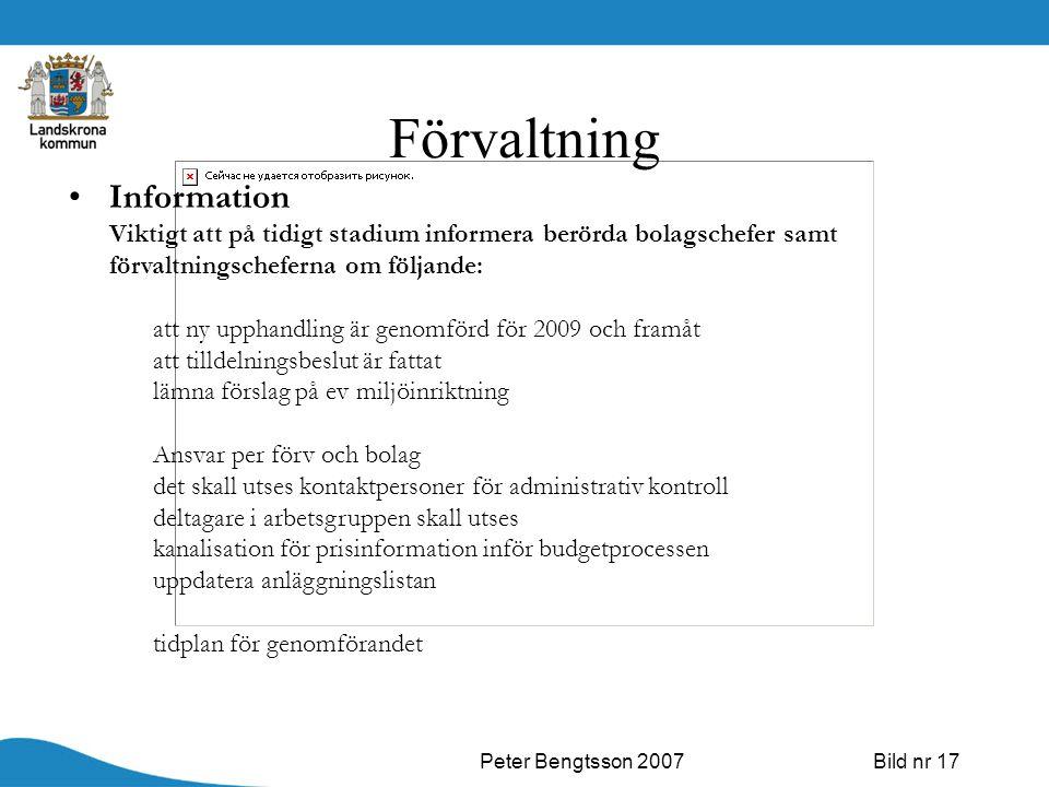 Peter Bengtsson 2007Bild nr 17 Förvaltning Information Viktigt att på tidigt stadium informera berörda bolagschefer samt förvaltningscheferna om följa