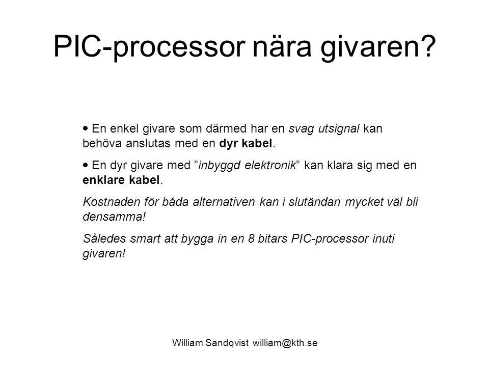 PIC-processor nära givaren? William Sandqvist william@kth.se  En enkel givare som därmed har en svag utsignal kan behöva anslutas med en dyr kabel. 