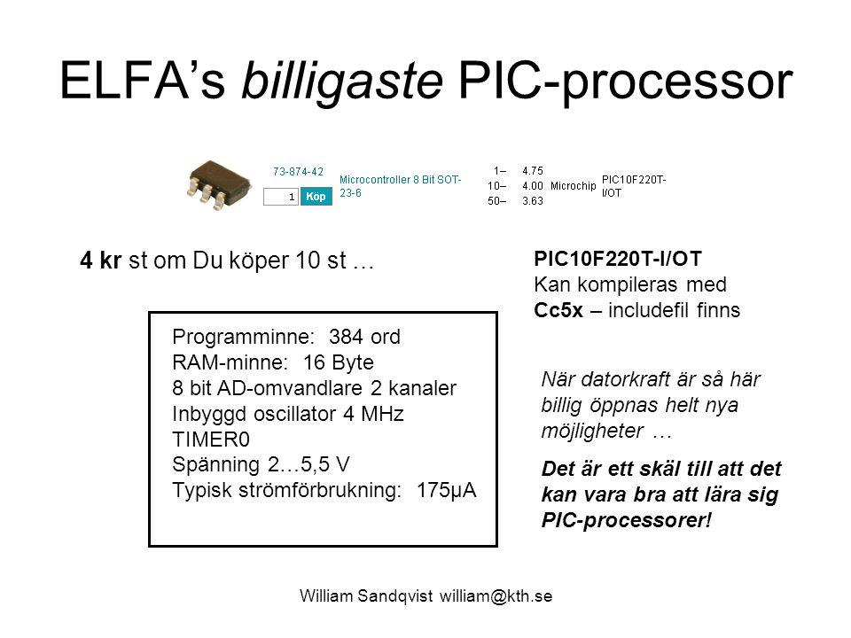 ELFA's billigaste PIC-processor William Sandqvist william@kth.se 4 kr st om Du köper 10 st … Programminne: 384 ord RAM-minne: 16 Byte 8 bit AD-omvandl