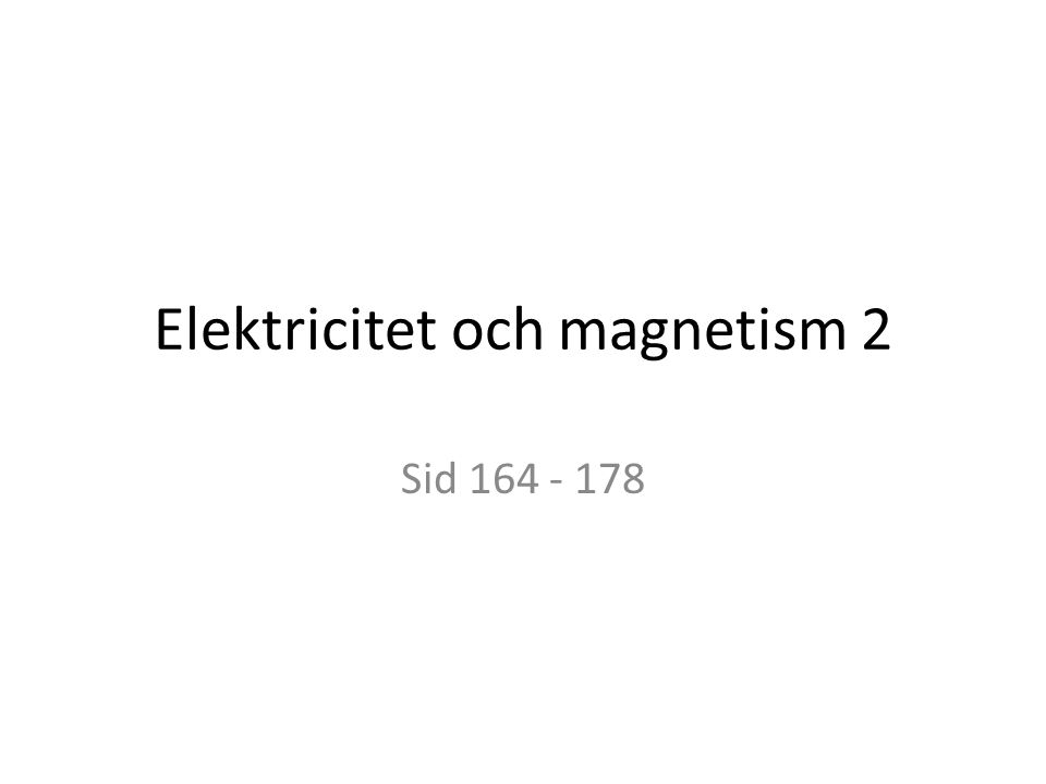 Elektricitet och magnetism 2 Sid 164 - 178