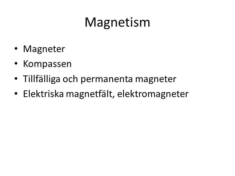 Magneter En magnet har två poler.Nord och sydpol.