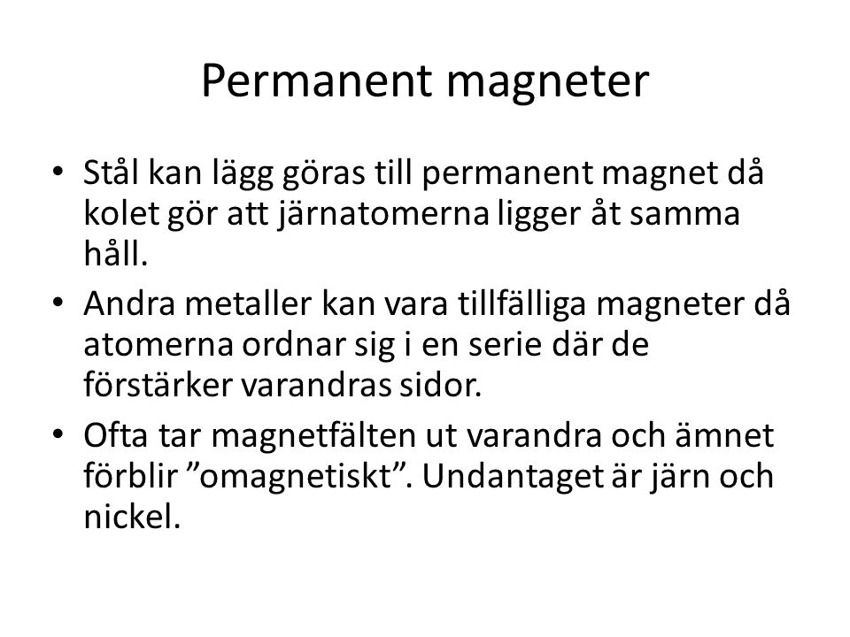 Permanent magneter Stål kan lägg göras till permanent magnet då kolet gör att järnatomerna ligger åt samma håll. Andra metaller kan vara tillfälliga m