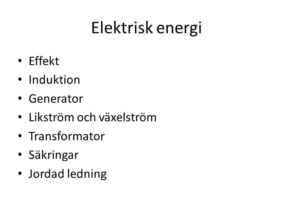 Elektrisk energi Effekt Induktion Generator Likström och växelström Transformator Säkringar Jordad ledning