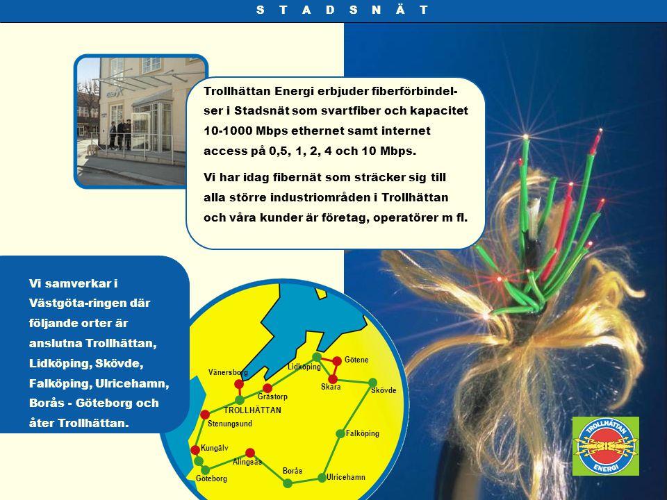 S T A D S N Ä T Trollhättan Energi erbjuder fiberförbindel- ser i Stadsnät som svartfiber och kapacitet 10-1000 Mbps ethernet samt internet access på