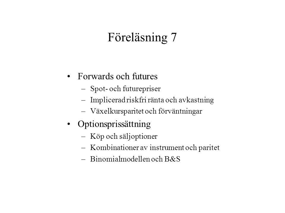 Föreläsning 7 Forwards och futures –Spot- och futurepriser –Implicerad riskfri ränta och avkastning –Växelkursparitet och förväntningar Optionsprissät