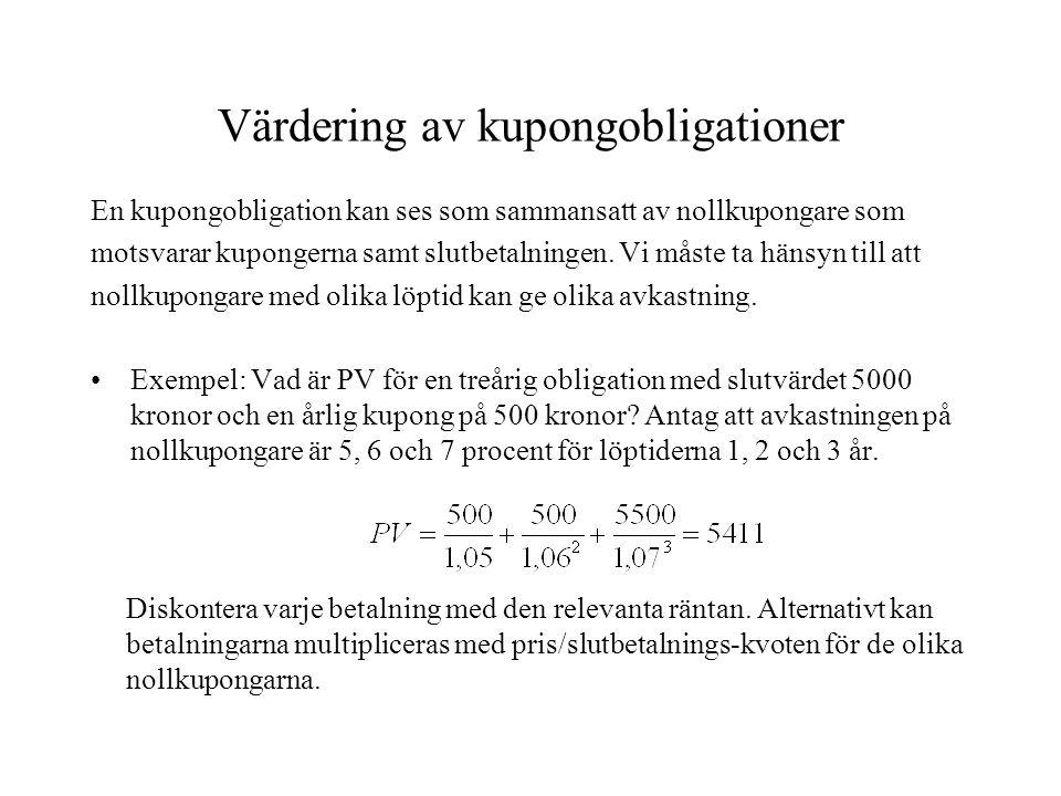 Värdering av kupongobligationer En kupongobligation kan ses som sammansatt av nollkupongare som motsvarar kupongerna samt slutbetalningen. Vi måste ta