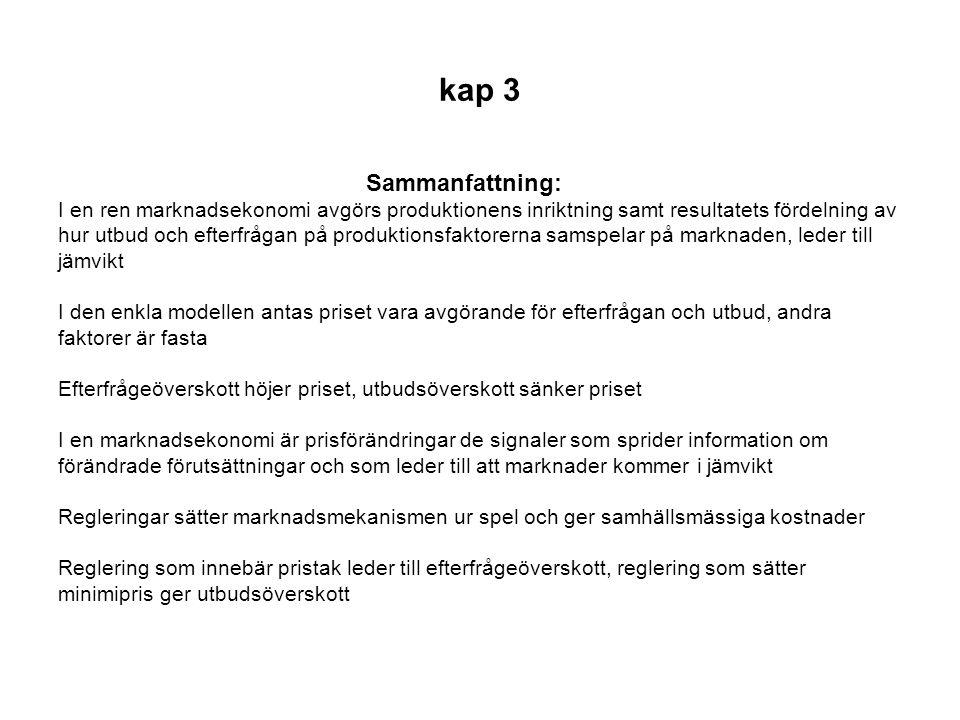kap 3 Sammanfattning: I en ren marknadsekonomi avgörs produktionens inriktning samt resultatets fördelning av hur utbud och efterfrågan på produktions