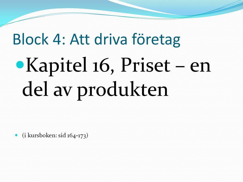 Block 4: Att driva företag Kapitel 16, Priset – en del av produkten (i kursboken: sid 164-173)