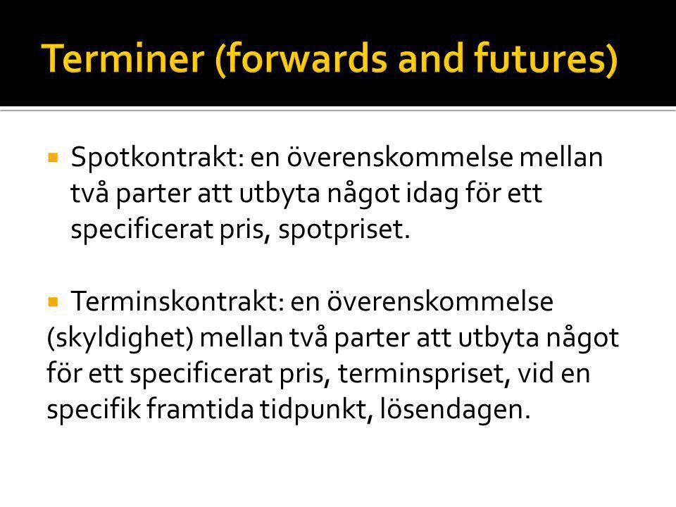 --skillnaden mellan forwards och futures  -- varför har vi en terminsmarknad.