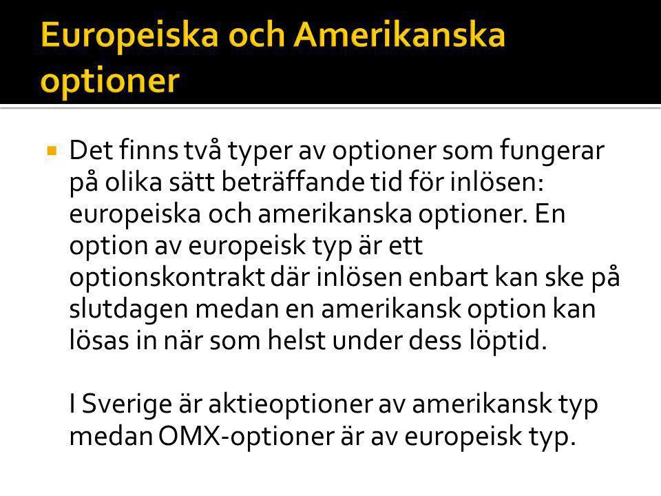  Det finns två typer av optioner som fungerar på olika sätt beträffande tid för inlösen: europeiska och amerikanska optioner. En option av europeisk