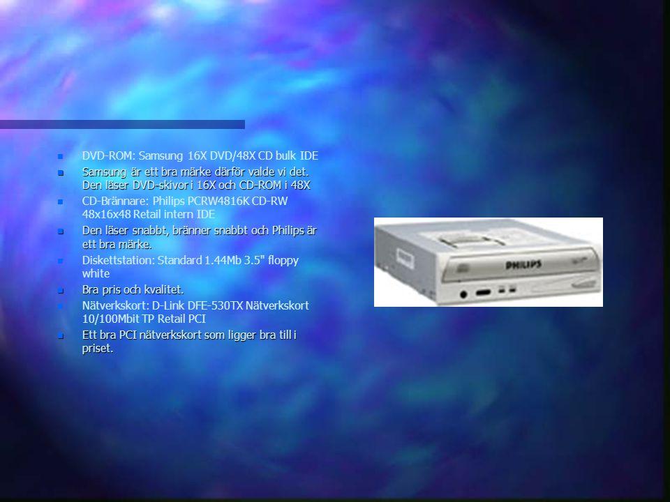 n n DVD-ROM: Samsung 16X DVD/48X CD bulk IDE n Samsung är ett bra märke därför valde vi det.