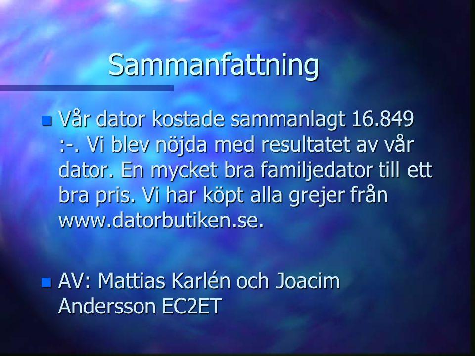 Sammanfattning n Vår dator kostade sammanlagt 16.849 :-.