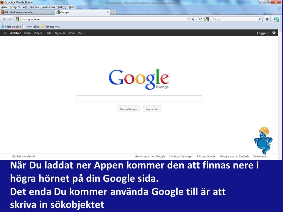 När Du laddat ner Appen kommer den att finnas nere i högra hörnet på din Google sida.