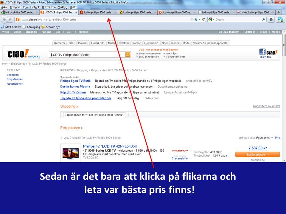 Skriv in Googlefältet vad Du söker efter, i detta fall Philips TV 50 tum När Du sedan klickar på jämför så kommer det upp alla sidorna i flikar