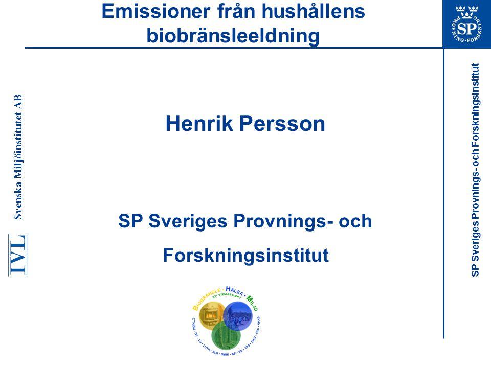 SP Sveriges Provnings- och Forskningsinstitut Emissioner från hushållens biobränsleeldning Svenska Miljöinstitutet AB Henrik Persson SP Sveriges Provn