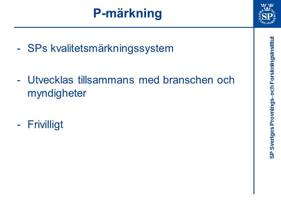 SP Sveriges Provnings- och Forskningsinstitut P-märkning -SPs kvalitetsmärkningssystem -Utvecklas tillsammans med branschen och myndigheter -Frivillig