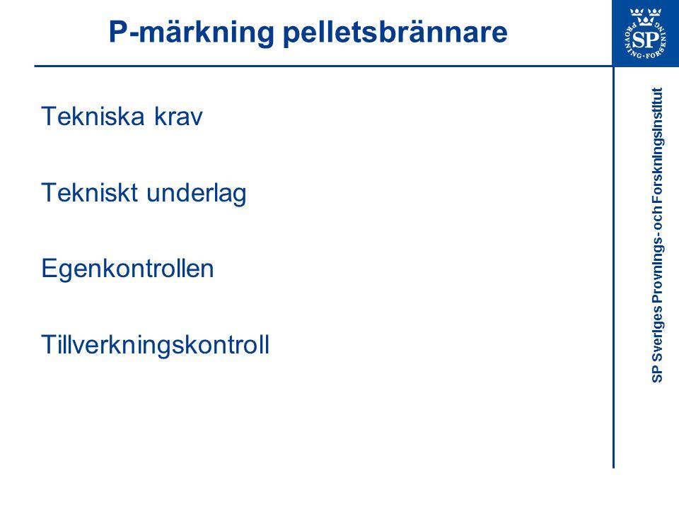SP Sveriges Provnings- och Forskningsinstitut P-märkning pelletsbrännare Tekniska krav Tekniskt underlag Egenkontrollen Tillverkningskontroll