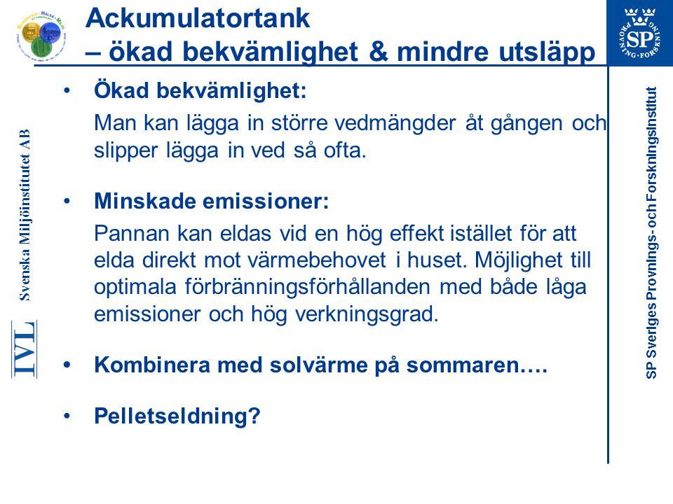 SP Sveriges Provnings- och Forskningsinstitut Ackumulatortank – ökad bekvämlighet & mindre utsläpp Ökad bekvämlighet: Man kan lägga in större vedmängd