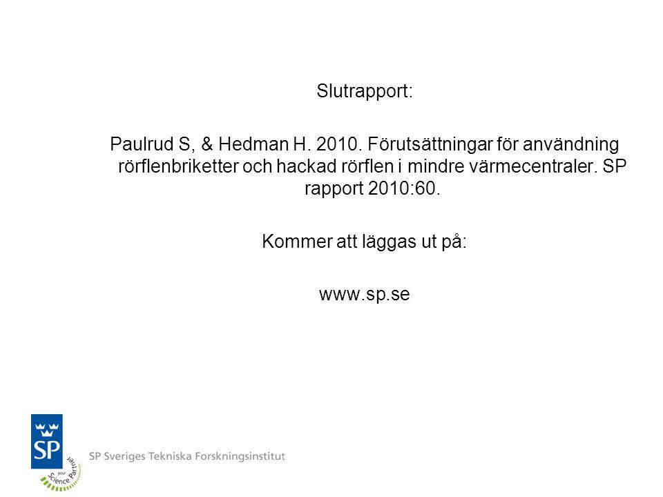 Slutrapport: Paulrud S, & Hedman H. 2010. Förutsättningar för användning rörflenbriketter och hackad rörflen i mindre värmecentraler. SP rapport 2010:
