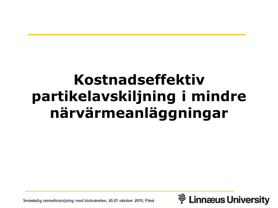 Småskalig värmeförsörjning med biobränslen, 20-21 oktober 2010, Piteå Kostnadseffektiv partikelavskiljning i mindre närvärmeanläggningar