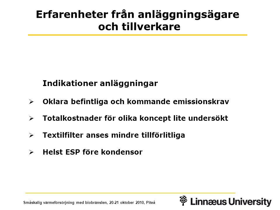 Småskalig värmeförsörjning med biobränslen, 20-21 oktober 2010, Piteå Indikationer tillverkare ESP  Lite utveckling mot optimering för olika bio-bränslen  Begränsat kommersiellt intresse  Kostnader för material och montage dominerar Erfarenheter från anläggningsägare och tillverkare