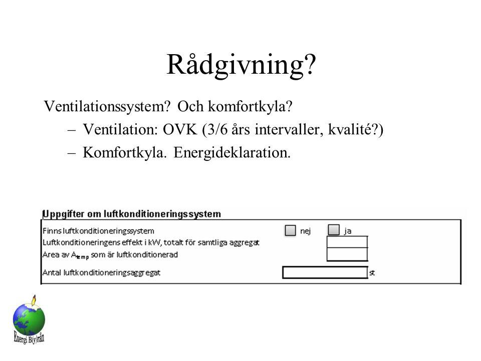 Rådgivning? Ventilationssystem? Och komfortkyla? –Ventilation: OVK (3/6 års intervaller, kvalité?) –Komfortkyla. Energideklaration.