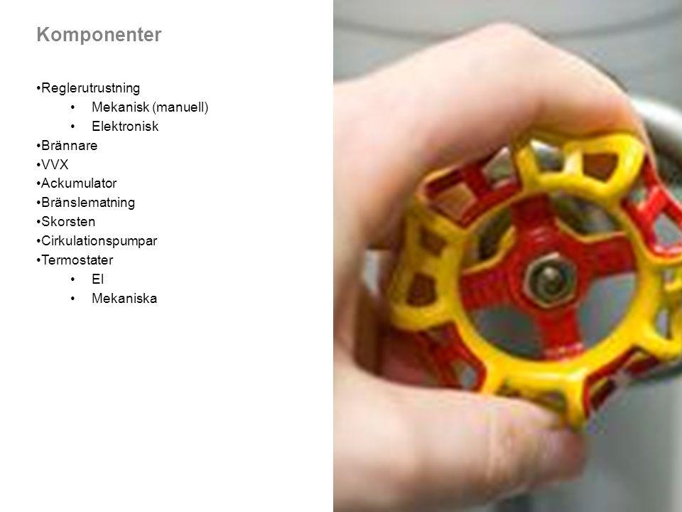 Komponenter Reglerutrustning Mekanisk (manuell) Elektronisk Brännare VVX Ackumulator Bränslematning Skorsten Cirkulationspumpar Termostater El Mekanis